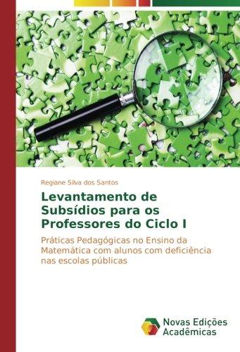 Levantamento de Subsídios para os Professores do Ciclo I: Práticas Pedagógicas no Ensino da Matemática com alunos com deficiência nas escolas públicas (Portuguese Edition) PDF