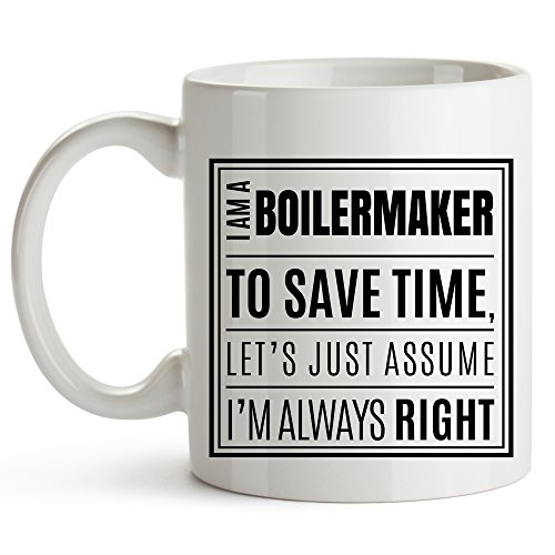 (I Am A Boilermaker. To Save Time, Let's Just Assume I'm Always Right. - Boilermaker Coffee Mug, Metal Worker, Purdue Worker Job Title Coffee Mug, Funny Coffee Mug For Coworkers Friends 11oz)