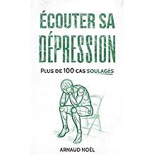 Ecouter sa dépression: Plus de 100 cas soulagés (French Edition)