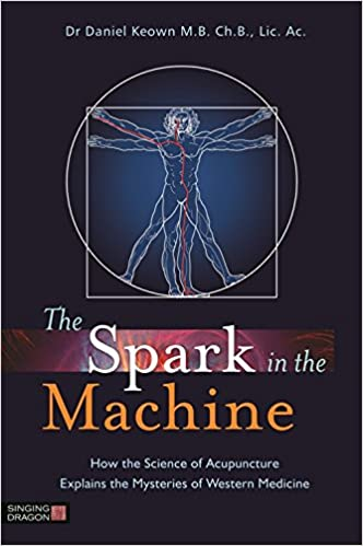 The spark in the machine how the science of acupuncture explains the spark in the machine how the science of acupuncture explains the mysteries of western medicine kindle edition by daniel keown fandeluxe Gallery