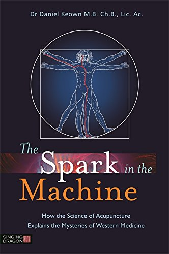 The Spark in the Machine: How the Science of Acupuncture Explains the Mysteries of Western Medicine