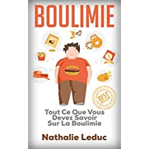 Boulimie: Tout Ce Que Vous Devez Savoir Sur La Boulimie (Boulimie, Anorexie, Trouble Alimentaire, Troubles Alimentaires) (French Edition)