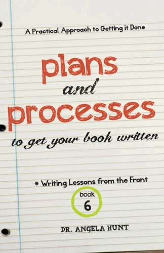 Plans and Processes to Get Your Book Written (Writing Lessons from the Front) (Volume 6)