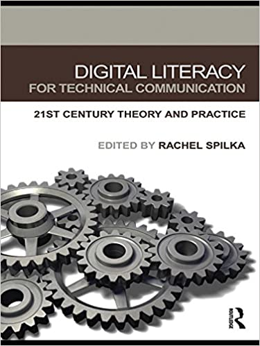 Digital Literacy for Technical Communication: 21st Century Theory and Practice