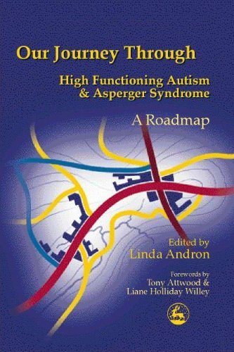 Download Our Journey Through High Functioning Autism and Asperger Syndrome: A Roadmap: Written by Linda Andron, 2001 Edition, Publisher: Jessica Kingsley [Paperback] PDF