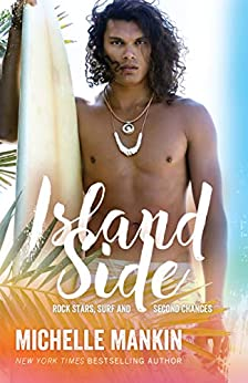 Island Side (Rock Stars, Surf and Second Chances Book 5) by [Mankin, Michelle]