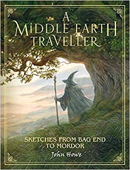 A Middle-earth Traveller: Sketches from Bag End to Mordor: Amazon.co.uk:  Howe, John: Books