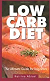 Low Carb Diet: the Ultimate Guide for Beginners, Katrina Abiasi, 1495294315