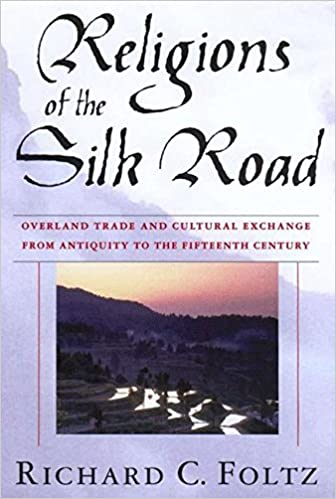 Religions of the silk road overland trade and cultural exchange religions of the silk road overland trade and cultural exchange from antiquity to the fifteenth century richard foltz 9780312233389 amazon books fandeluxe
