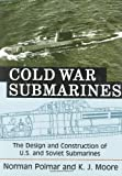 Front cover for the book Cold War Submarines: The Design and Construction of U.S. and Soviet Submarines, 1945-2001 by Norman Polmar