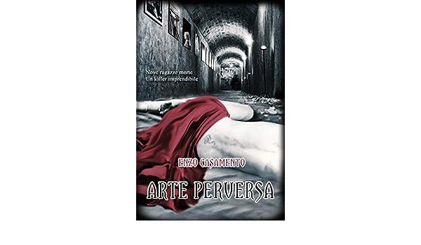Arte Perversa Un thriller denso di misteri ed emozioni, un romanzo giallo avvincente, un