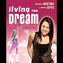 Living the Dream: Hannah Montana and Miley Cyrus: The Unofficial Story Audiobook by Susan Janic Narrated by Cassandra Morris