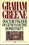 Dr. Fischer of Geneva or the Bomb Party, Graham Greene, 0671254677