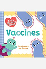 Baby Medical School: Vaccines: Learn about the Science of Immunity and How Vaccines Keep Us Healthy! (A Human Body Book for Kids) (Baby University) Kindle Edition