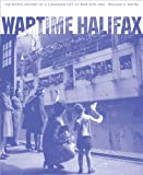 Wartime Halifax, William D. Naftel, 0887808352