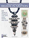 Marcia DeCoster's Beads in Motion: 24 Jewelry Projects That Spin, Sway, Swing, and Slide.