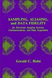 Sampling, Aliasing, and Data Fidelity for Electronic Imaging Systems, Communications, and Data AcquisItion, Gerald C. Holst, 0819427632