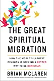 Image of The Great Spiritual Migration: How the World's Largest Religion Is Seeking a Better Way to Be Christian