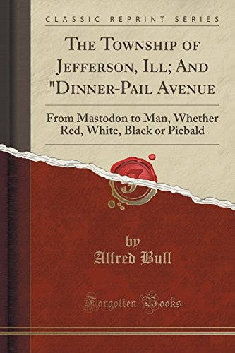 The Township Of Jefferson  Ill  And Dinner Pail Avenue  From Mastodon To Man  Whether Red  White  Black Or Piebald  Classic Reprint
