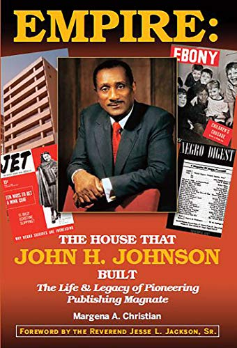 Books : Empire: The House That John H. Johnson Built (The Life & Legacy of Pioneering Publishing Magnate)