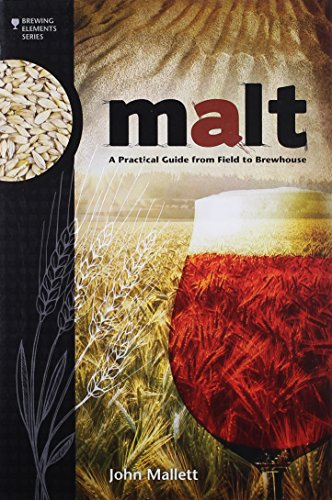 Malt: A Practical Guide from Field to Brewhouse (Brewing Elements) by John Mallett