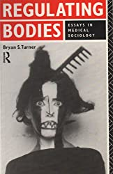 Regulating Bodies: Essays in Medical Sociology