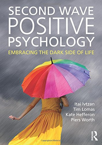 Second Wave Positive Psychology: Embracing the Dark Side of Life (The Life Green Of Side)