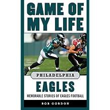 Game of My Life Philadelphia Eagles: Memorable Stories of Eagles Football