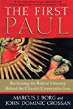 The First Paul: Reclaiming the Radical Visionary Behind the Church8217;s Conservative Icon