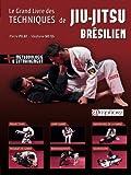 le grand livre des techniques de jiu jitsu br?silien french edition