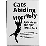 150 *MORE* Cards For Horrible People, An Unofficial Expansion Against Humanity, Cats Abiding Horribly Episode III - The SJWs strike back