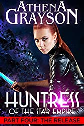 The Release (Huntress of the Star Empire Part Four): Part Four: Huntress of the Star Empire