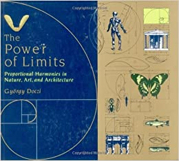 The Power of Limits: Proportional Harmonies in Nature, Art and Architecture by Gyorgy Doczi (1981-11-05)