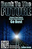 img - for Bank to the Future: Protect your Future before Governments Go Bust by Simon Dixon (2012-02-29) book / textbook / text book