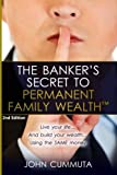 The Banker's Secret to Permanent Family Wealth: Live your life...And build your wealth...Using the SAME money