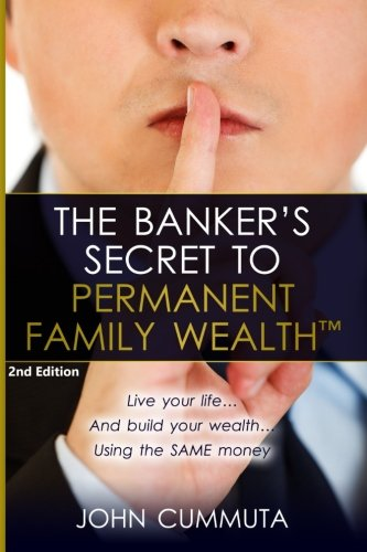 (The Banker's Secret to Permanent Family Wealth: Live your life...And build your wealth...Using the SAME money)