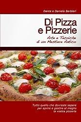 Di Pizza e Pizzerie: Arte e Tecniche di un Mestiere Antico (Italian Edition)