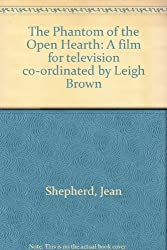 The Phantom of the Open Hearth: A film for television co-ordinated by Leigh Brown