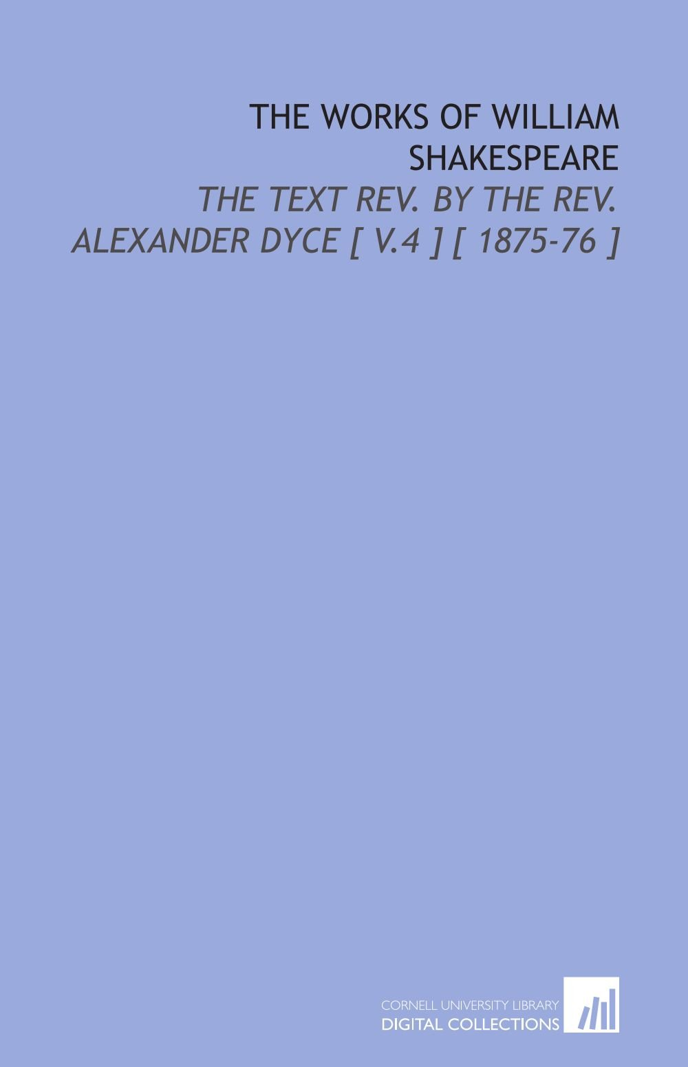 Download The Works of William Shakespeare: The Text Rev. By the Rev. Alexander Dyce [ V.4 ] [ 1875-76 ] pdf epub