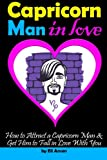 Capricorn Man In Love: How to Attract a Capricorn Man and Get Him to Fall in Love With You