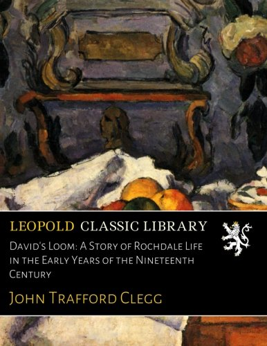 David's Loom: A Story of Rochdale Life in the Early Years of the Nineteenth Century PDF