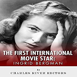 Ingrid Bergman: The First International Movie Star