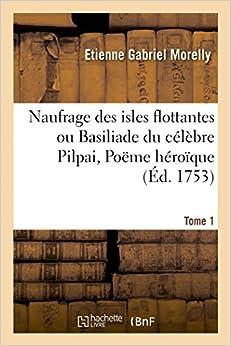 Naufrage des isles flottantes ou Basiliade du célèbre Pilpai, Poëme héroïque Tome 1 (Litterature)