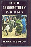 Our Grandmothers' Drums, Mark Hudson, 0802112366