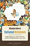 National Relations : Public Diplomacy, National Identity and the Swedish Institute 1945-1970, Glover, Nikolas, 9185509663