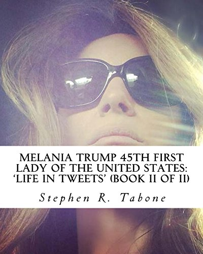 Melania Trump 45th First Lady of the United States Life in Tweets: book 2: Her fine-looking life in tweets:(Book 2 of 2) The Inside Story of a Billionaire ... Trump: Life in Tweets) (English Edition)