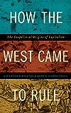 How the West Came to Rule : The Geopolitical Origins of Capitalism, Anievas, Alex and Nisancioglu, Kerem, 0745335217