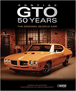 Pontiac GTO 50 Years: The Original Muscle Car: Darwin Holmstrom, David  Newhardt: 0752748347113: Amazon.com: Books