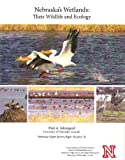 Nebraska's Wetlands : Their Wildlife and Ecology, Johnsgard, Paul, 1561610178
