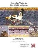 Nebraska's Wetlands : Their Wildlife and Ecology, Johnsgard, Paul, 1561610178
